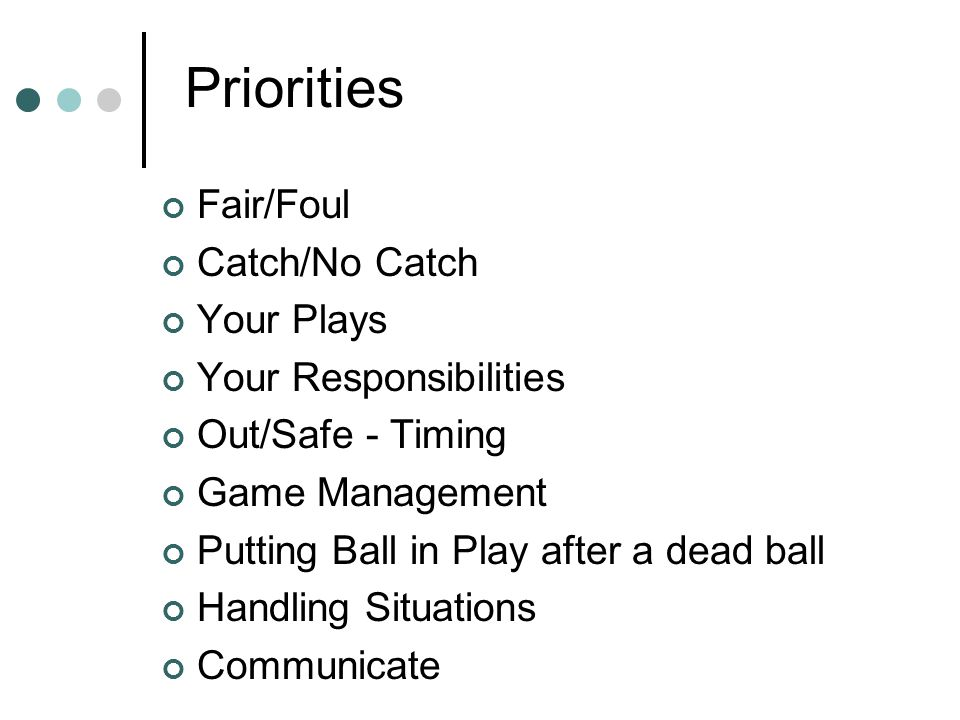 Priorities Fair/Foul Catch/No Catch Your Plays Your Responsibilities
