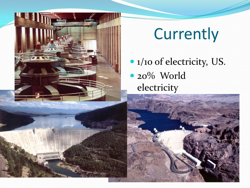 Currently 1/10 of electricity, US. 20% World electricity
