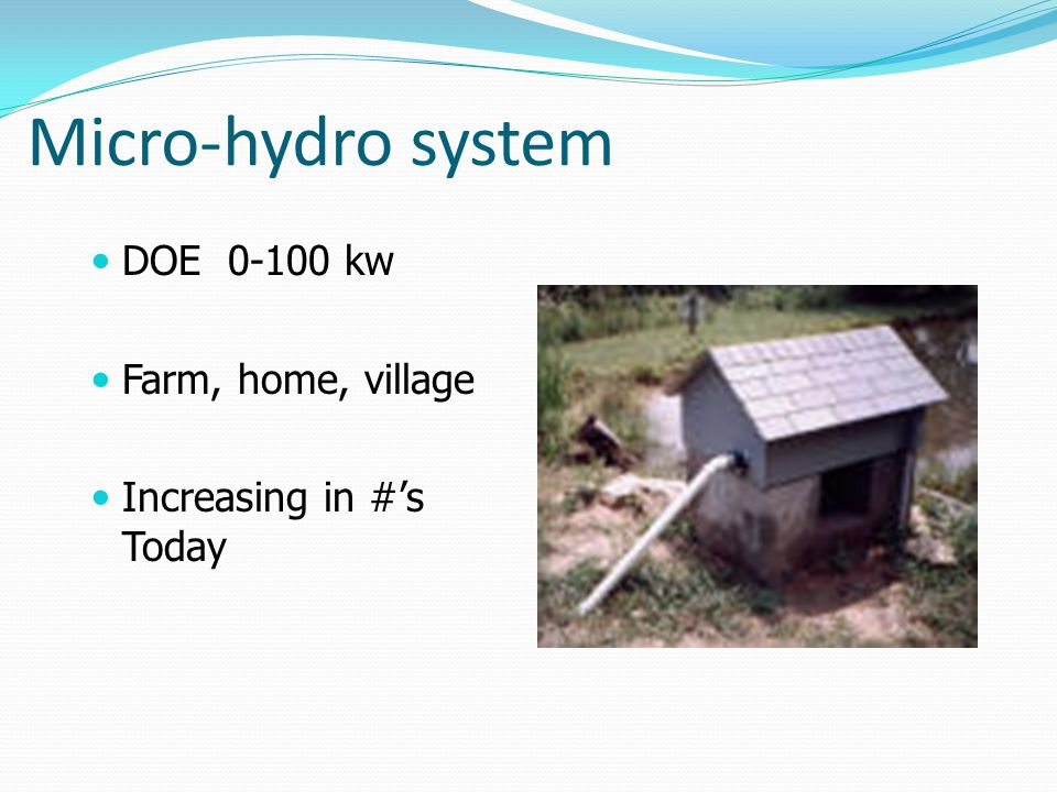 Micro-hydro system DOE 0-100 kw Farm, home, village