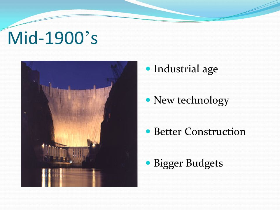 Mid-1900's Industrial age New technology Better Construction