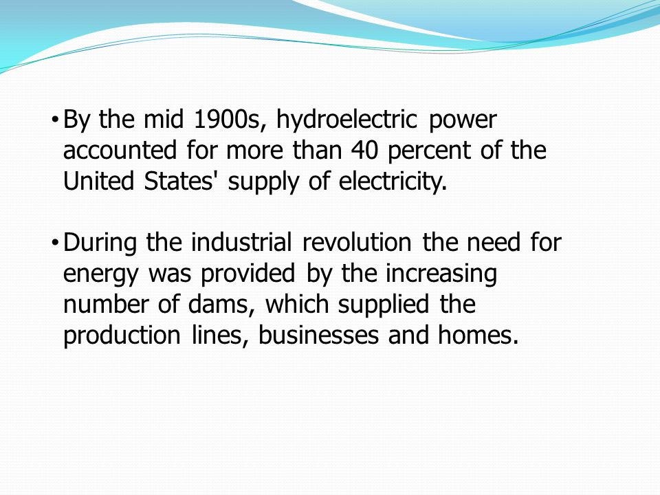 By the mid 1900s, hydroelectric power accounted for more than 40 percent of the United States supply of electricity.