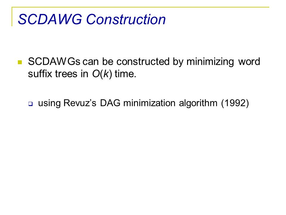 SCDAWG Construction SCDAWGs can be constructed by minimizing word suffix trees in O(k) time.