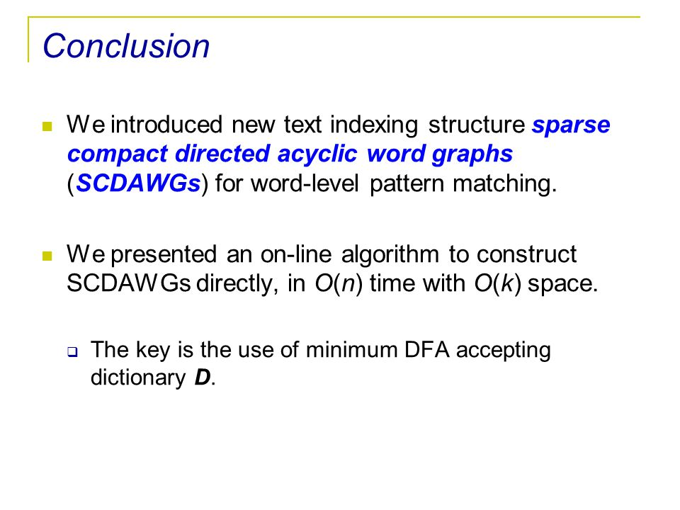 Conclusion We introduced new text indexing structure sparse compact directed acyclic word graphs (SCDAWGs) for word-level pattern matching.