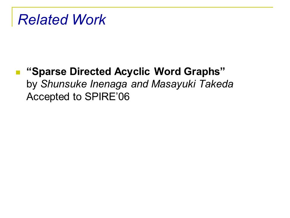 Related Work Sparse Directed Acyclic Word Graphs by Shunsuke Inenaga and Masayuki Takeda Accepted to SPIRE'06.