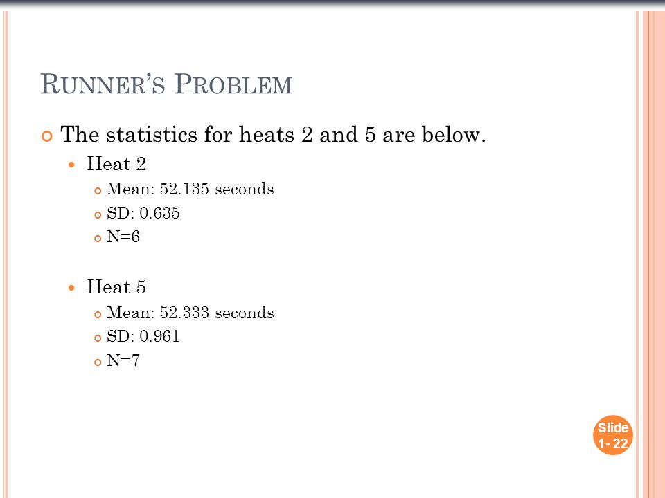 Runner's Problem The statistics for heats 2 and 5 are below. Heat 2