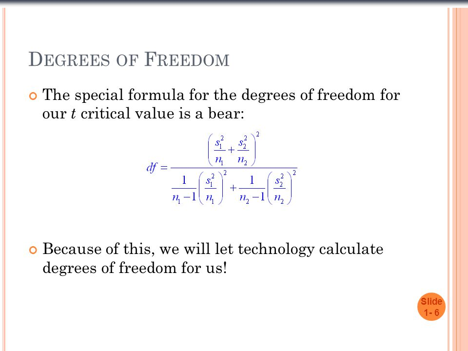 Degrees of Freedom The special formula for the degrees of freedom for our t critical value is a bear: