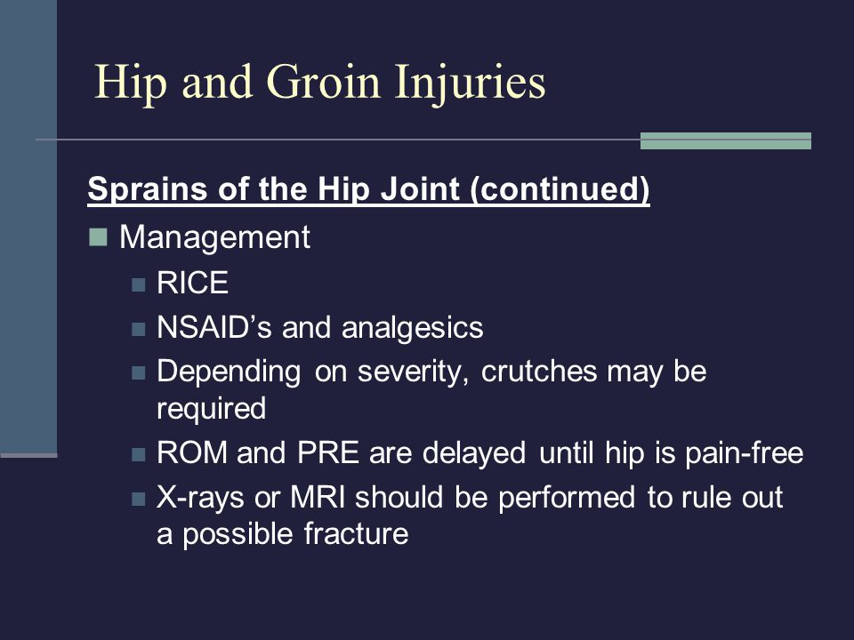 Hip and Groin Injuries Sprains of the Hip Joint (continued) Management