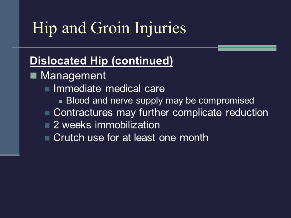 Hip and Groin Injuries Dislocated Hip (continued) Management
