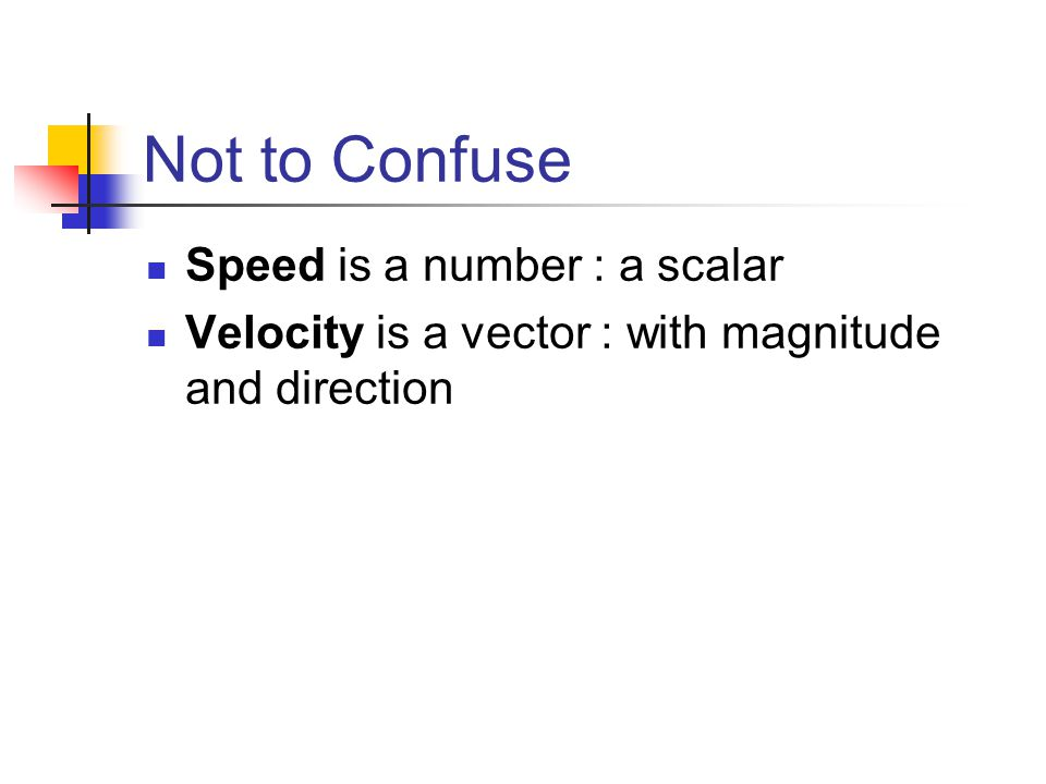 Not to Confuse Speed is a number : a scalar