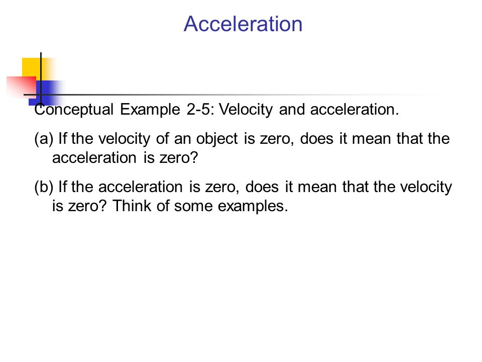 Acceleration Conceptual Example 2-5: Velocity and acceleration.