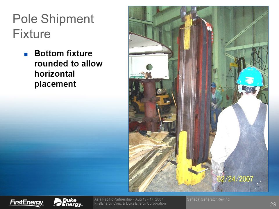 Pole Shipment Fixture Bottom fixture rounded to allow horizontal placement. Seneca: Generator Rewind.