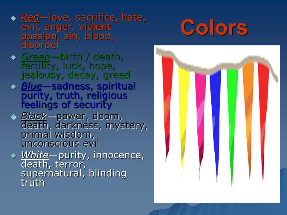 Colors Red—love, sacrifice, hate, evil, anger, violent passion, sin, blood, disorder.