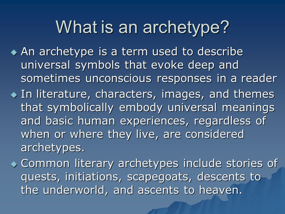 What is an archetype An archetype is a term used to describe universal symbols that evoke deep and sometimes unconscious responses in a reader.