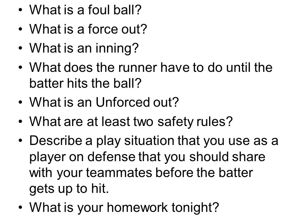 What is a foul ball What is a force out What is an inning What does the runner have to do until the batter hits the ball