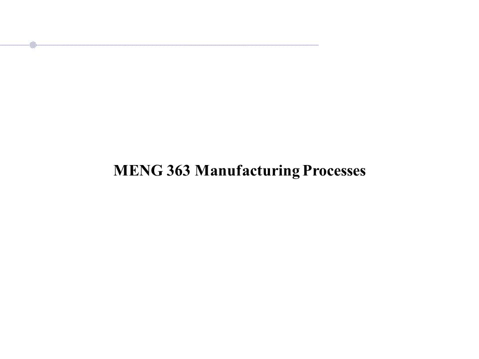MENG 363 Manufacturing Processes