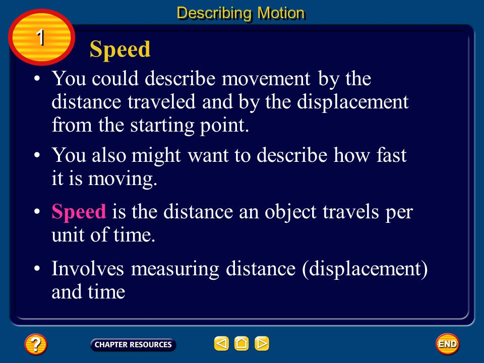 Describing Motion 1. Speed. You could describe movement by the distance traveled and by the displacement from the starting point.