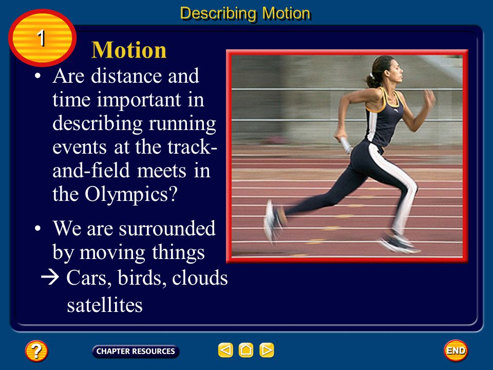 Describing Motion 1. Motion. Are distance and time important in describing running events at the track-and-field meets in the Olympics