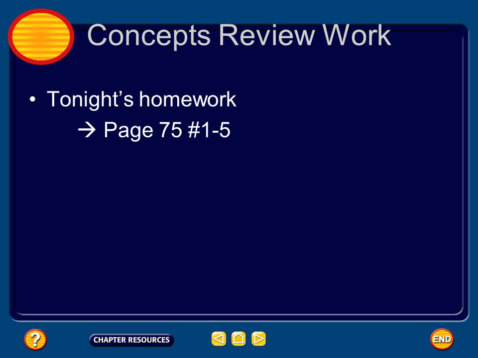 Concepts Review Work Tonight's homework  Page 75 #1-5
