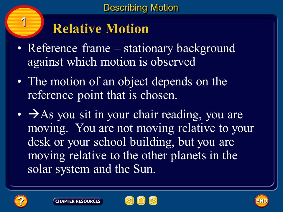 Describing Motion 1. Relative Motion. Reference frame – stationary background against which motion is observed.