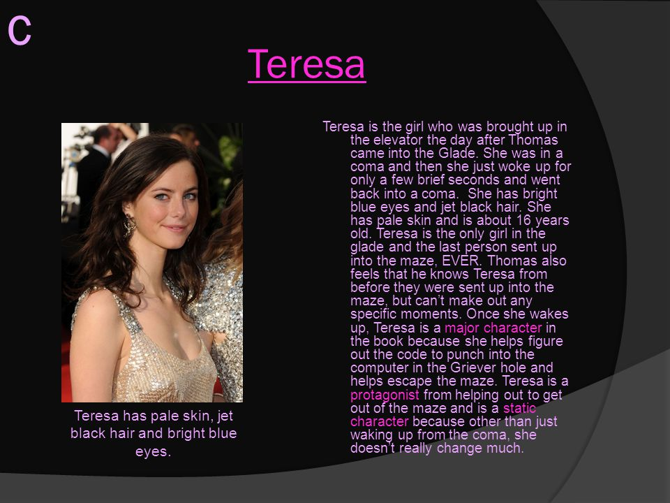 Teresa has pale skin, jet black hair and bright blue eyes.