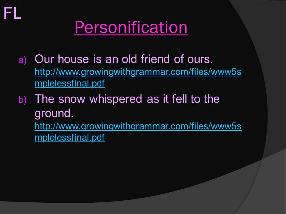 FL Personification. Our house is an old friend of ours. http://www.growingwithgrammar.com/files/www5smplelessfinal.pdf.