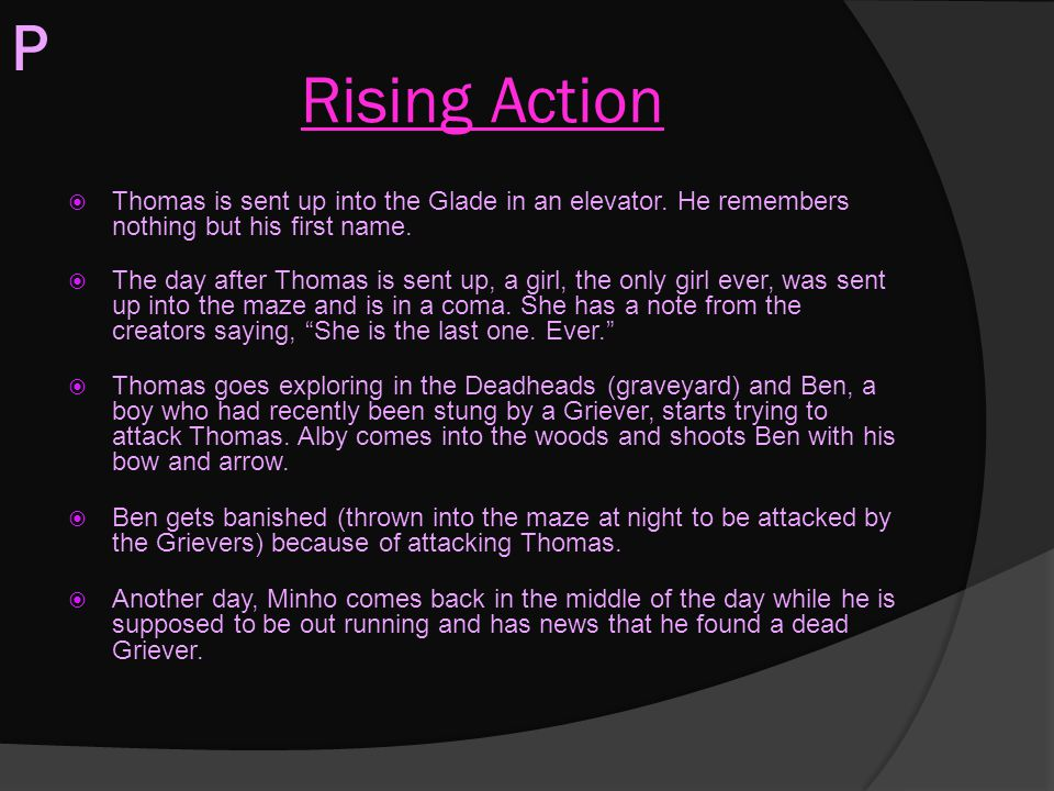 P Rising Action. Thomas is sent up into the Glade in an elevator. He remembers nothing but his first name.