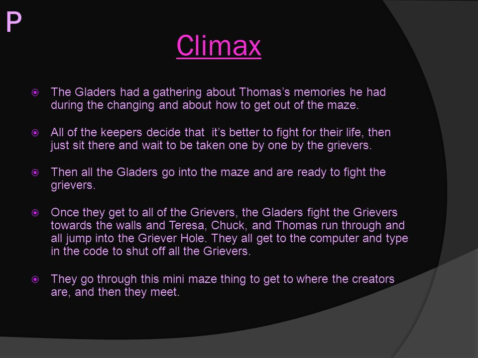 P Climax. The Gladers had a gathering about Thomas's memories he had during the changing and about how to get out of the maze.