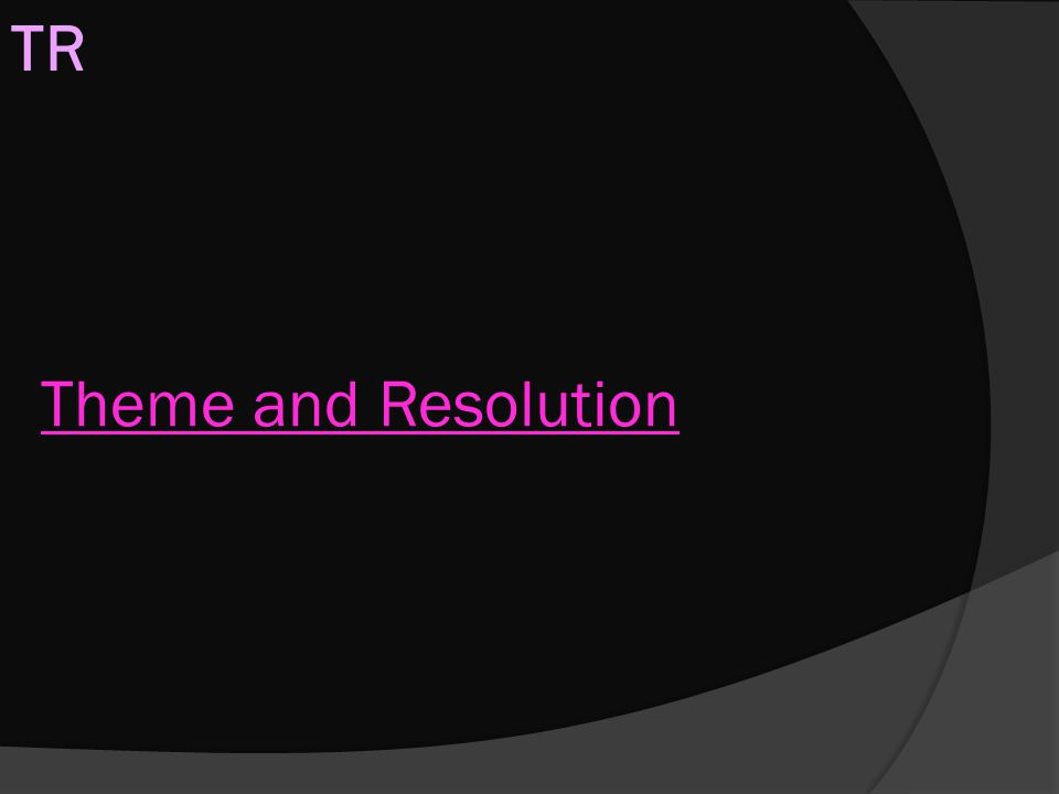 TR Theme and Resolution
