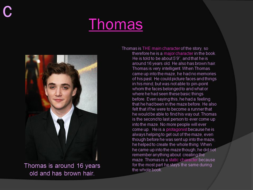 Thomas is around 16 years old and has brown hair.