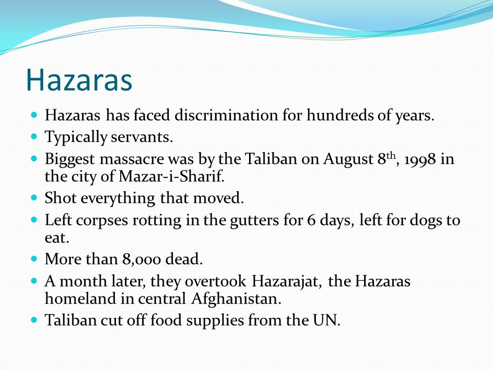 Hazaras Hazaras has faced discrimination for hundreds of years.