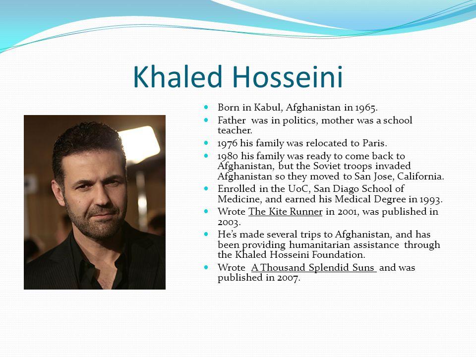 Khaled Hosseini Born in Kabul, Afghanistan in 1965.