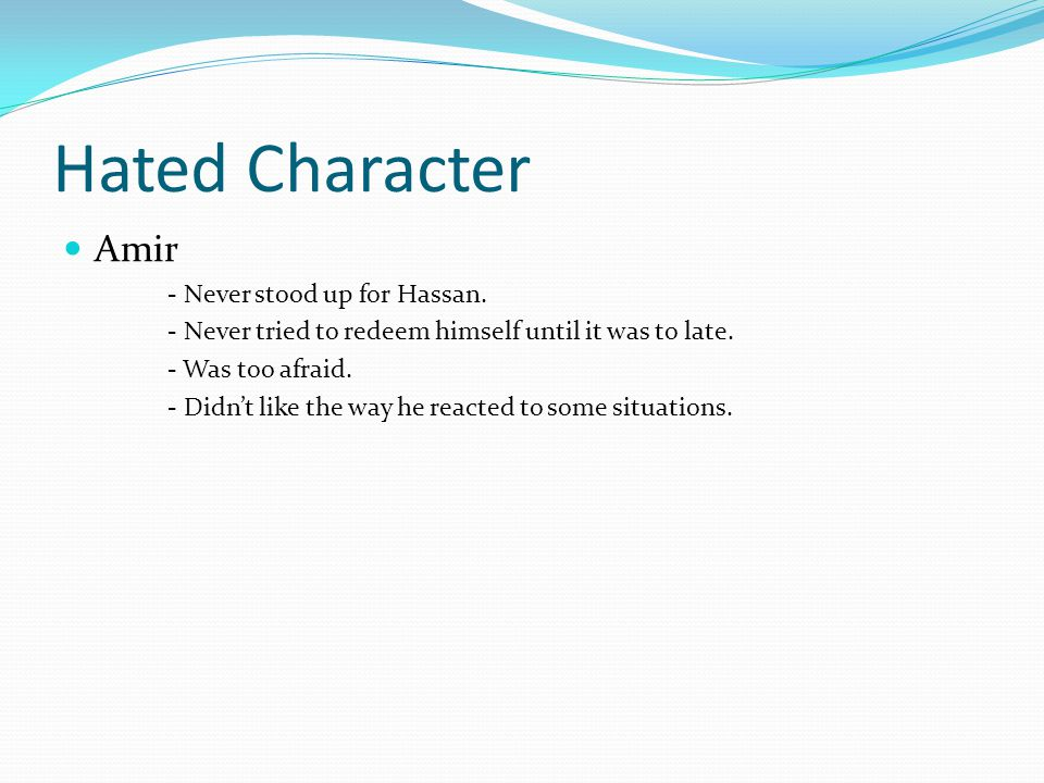 Hated Character Amir - Never stood up for Hassan.