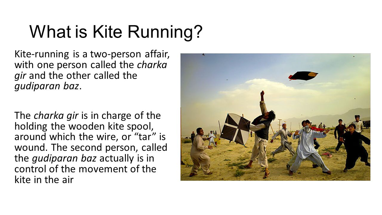 What is Kite Running Kite-running is a two-person affair, with one person called the charka gir and the other called the gudiparan baz.
