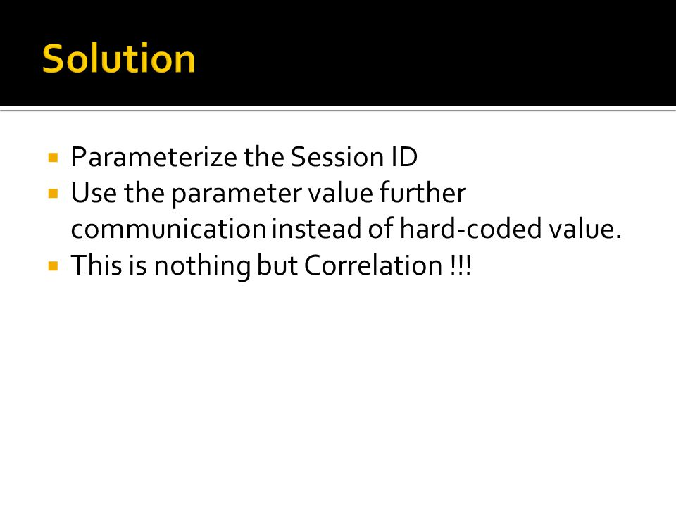 Solution Parameterize the Session ID