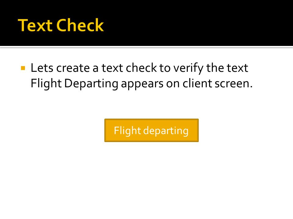 Text Check Lets create a text check to verify the text Flight Departing appears on client screen.