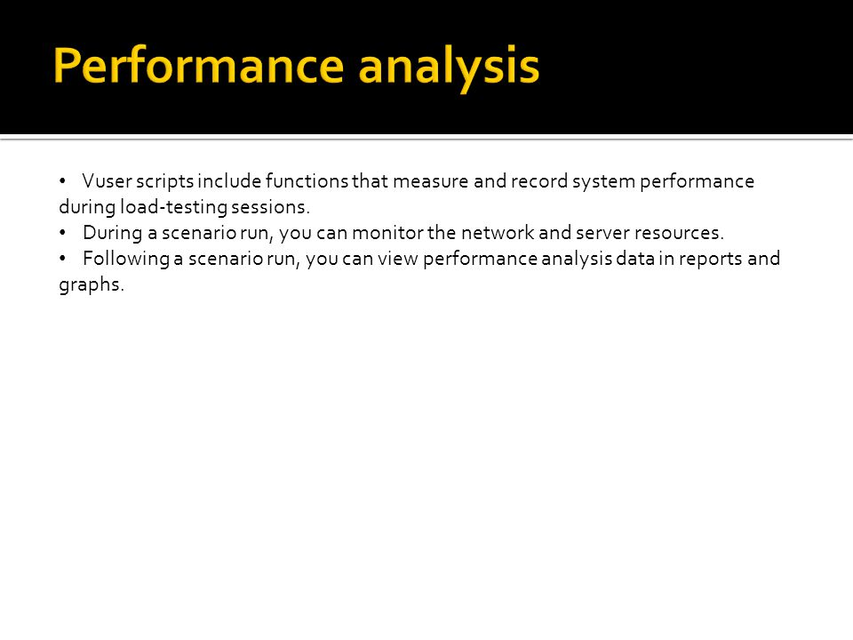 Performance analysis Vuser scripts include functions that measure and record system performance during load-testing sessions.