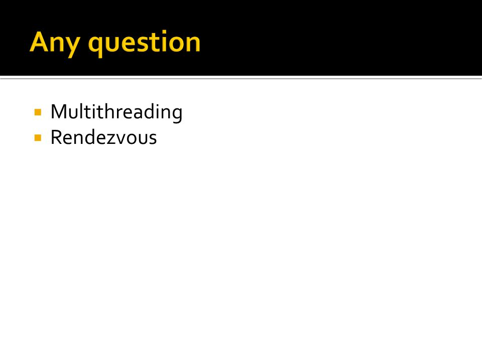 Any question Multithreading Rendezvous