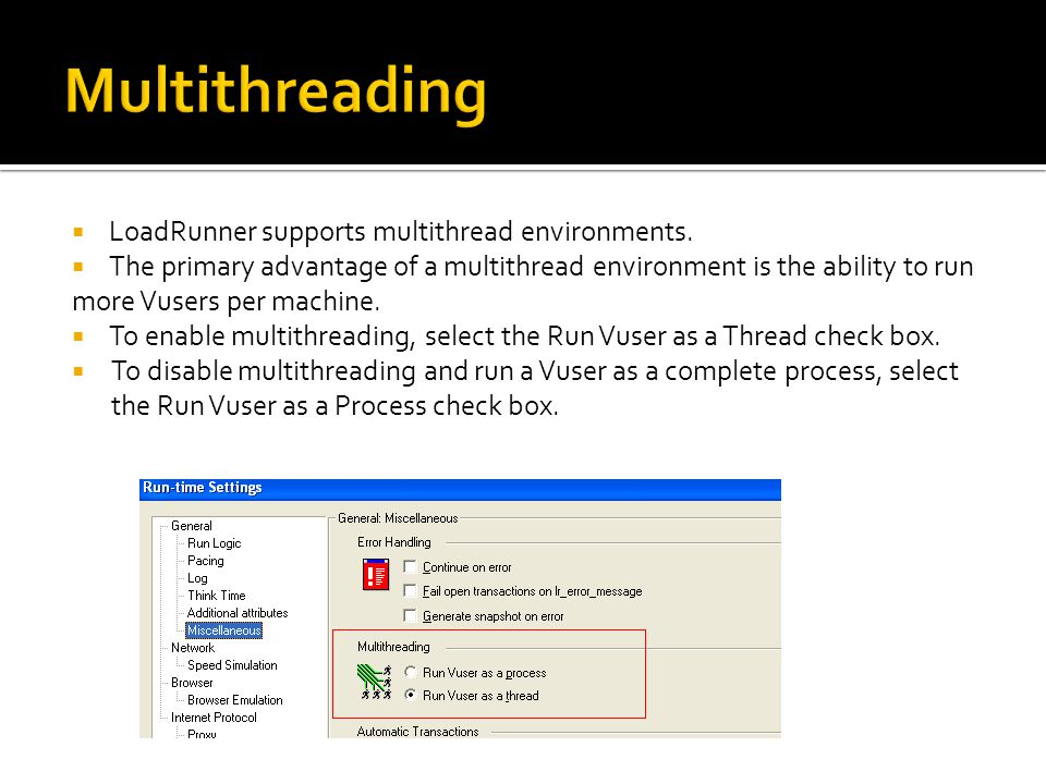 Multithreading LoadRunner supports multithread environments.