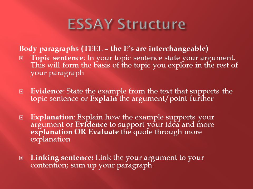 ESSAY Structure Body paragraphs (TEEL – the E's are interchangeable)