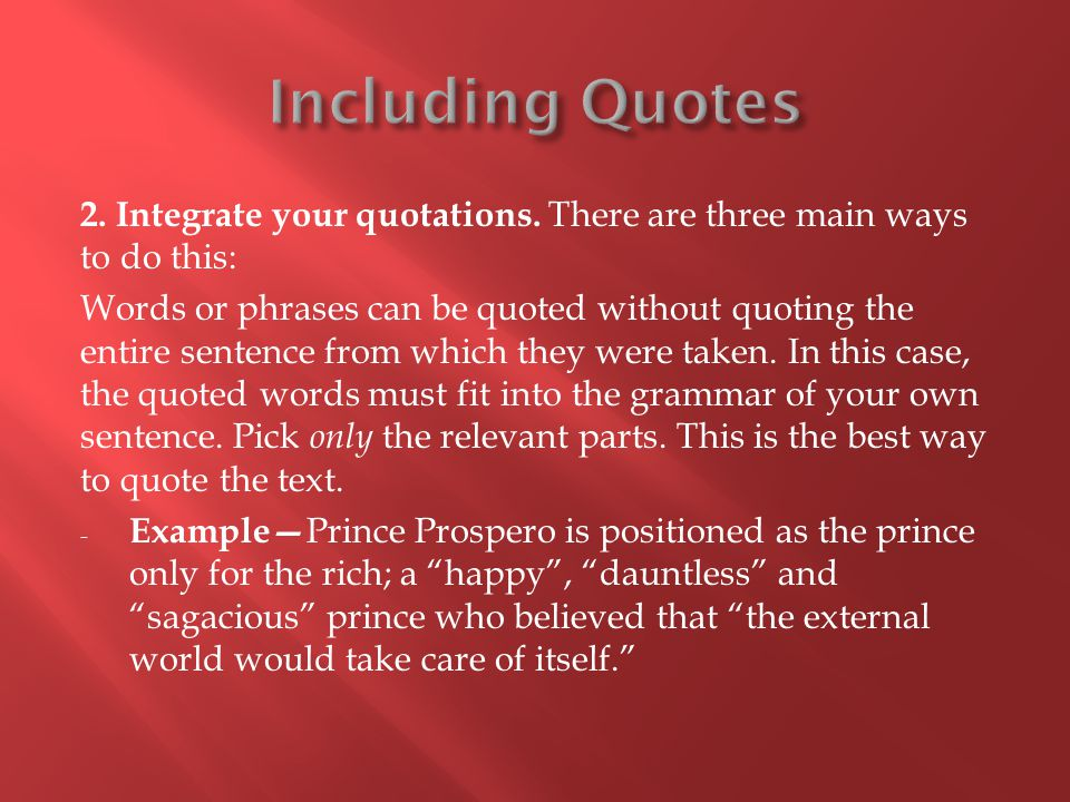 Including Quotes 2. Integrate your quotations. There are three main ways to do this: