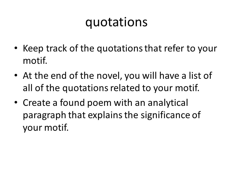 quotations Keep track of the quotations that refer to your motif.