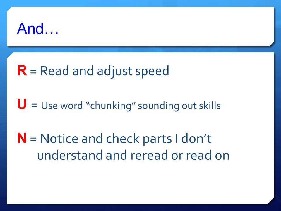 R = Read and adjust speed U = Use word chunking sounding out skills N = Notice and check parts I don't understand and reread or read on