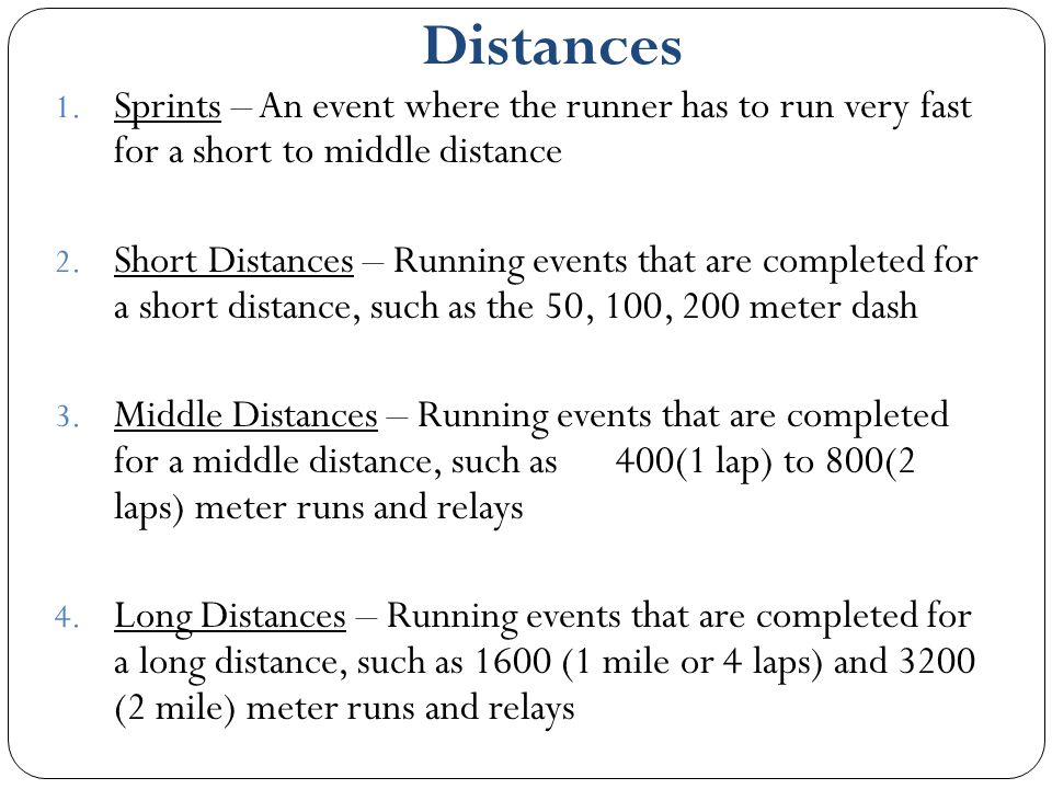 Distances Sprints – An event where the runner has to run very fast for a short to middle distance.