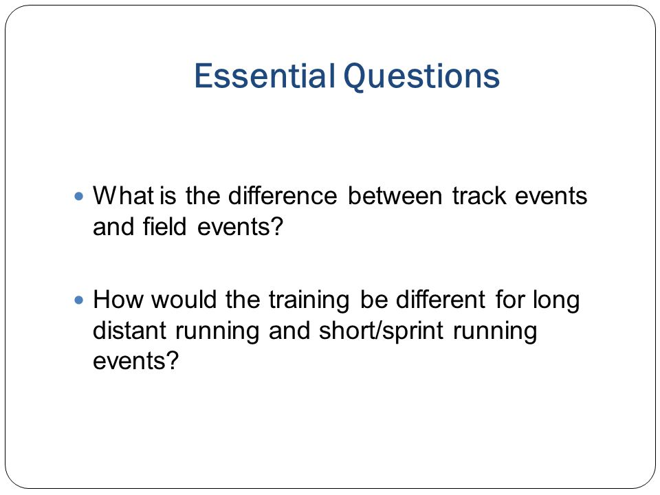 Essential Questions What is the difference between track events and field events