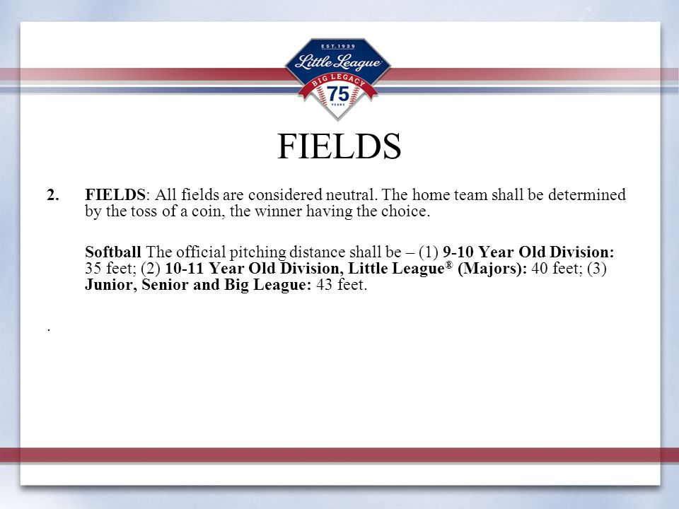 FIELDS FIELDS: All fields are considered neutral. The home team shall be determined by the toss of a coin, the winner having the choice.