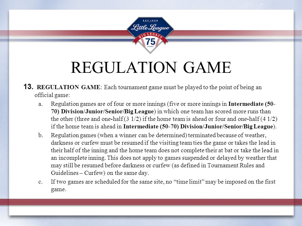 REGULATION GAME REGULATION GAME: Each tournament game must be played to the point of being an official game: