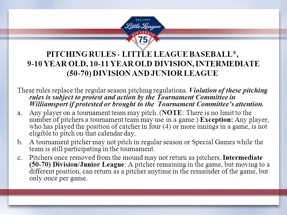 PITCHING RULES - LITTLE LEAGUE BASEBALL®, 9-10 YEAR OLD, 10-11 YEAR OLD DIVISION, INTERMEDIATE (50-70) DIVISION AND JUNIOR LEAGUE