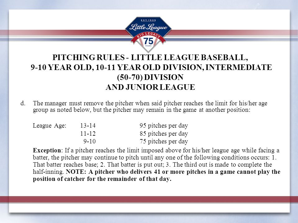 PITCHING RULES - LITTLE LEAGUE BASEBALL, 9-10 YEAR OLD, 10-11 YEAR OLD DIVISION, INTERMEDIATE (50-70) DIVISION AND JUNIOR LEAGUE