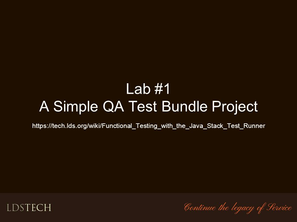 Lab #1 A Simple QA Test Bundle Project https://tech. lds