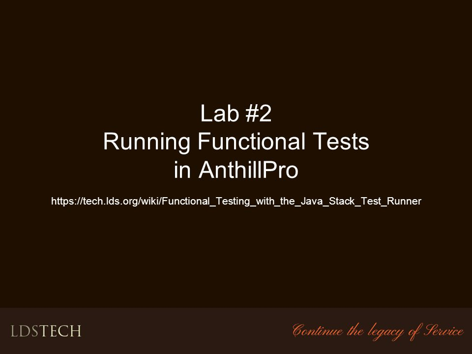 Lab #2 Running Functional Tests in AnthillPro https://tech. lds